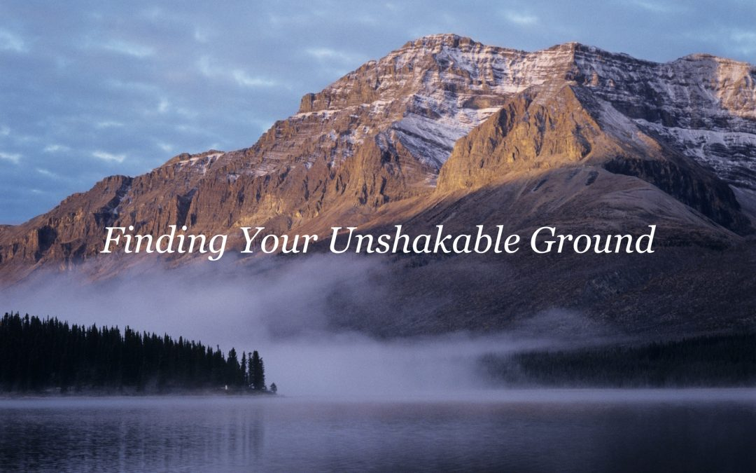 Finding Your Unshakable Ground